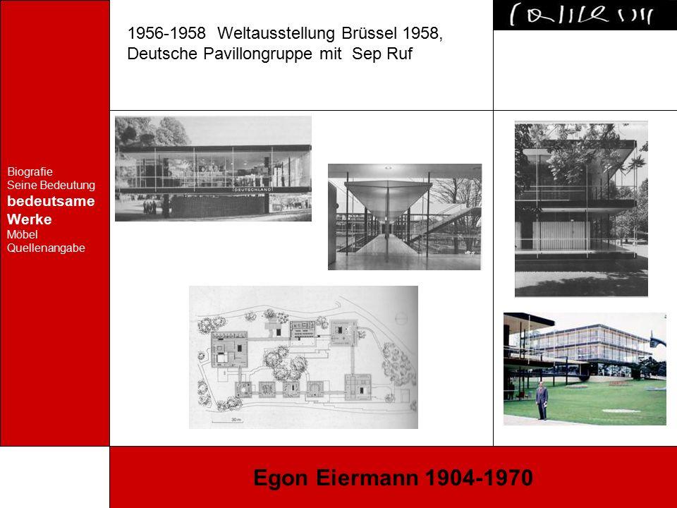 Biografie Seine Bedeutung bedeutsame Werke Möbel Quellenangabe Egon Eiermann 1904-1970 1956-1958 Weltausstellung Brüssel 1958, Deutsche Pavillongruppe mit Sep Ruf