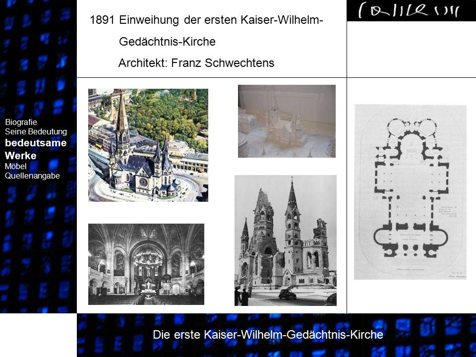1891 Einweihung der ersten Kaiser-Wilhelm- Gedächtnis-Kirche Architekt: Franz Schwechtens Biografie Seine Bedeutung bedeutsame Werke Biografie Seine B