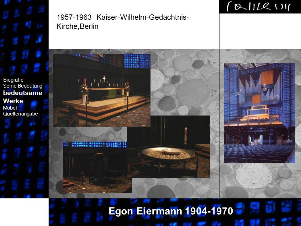 1957-1963 Kaiser-Wilhelm-Gedächtnis- Kirche,Berlin Biografie Seine Bedeutung bedeutsame Werke Biografie Seine Bedeutung bedeutsame Werke Egon Eiermann