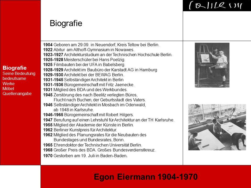 Biografie Bedeutung bedeutsame Werke Möbel Quellenangabe Egon Eiermann 1904-1970 Seine Bedeutung in der Architekturgeschichte im 20.Jahrhundert -streng rationale Haltung; vorwiegend orthogonaler Geometrie und analytische Klarheit -Verzicht auf Pathos und Prunk -bevorzugte den skelettartigen Stahlbau -Bauten zeichnen sich durch elegante Leichtigkeit aus -präzis ausgearbeitete Details -untrügliches Gefühl für harmonische Proportionen, selbst im kleinsten Detail -setzt schlichte und sparsame Akzente - auch als Möbelentwerfer bedeutsam