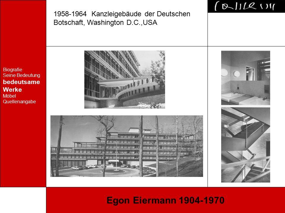 Biografie Seine Bedeutung bedeutsame Werke Möbel Quellenangabe Egon Eiermann 1904-1970 1958-1964 Kanzleigebäude der Deutschen Botschaft, Washington D.C.,USA