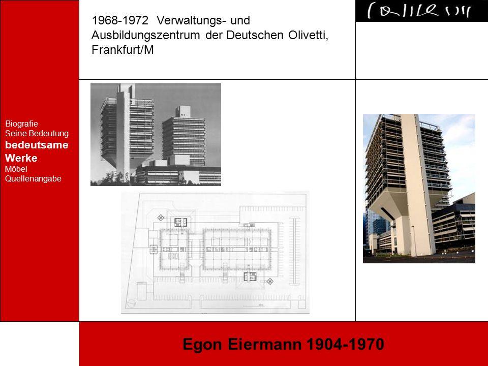 Biografie Seine Bedeutung bedeutsame Werke Möbel Quellenangabe Egon Eiermann 1904-1970 1968-1972 Verwaltungs- und Ausbildungszentrum der Deutschen Oli