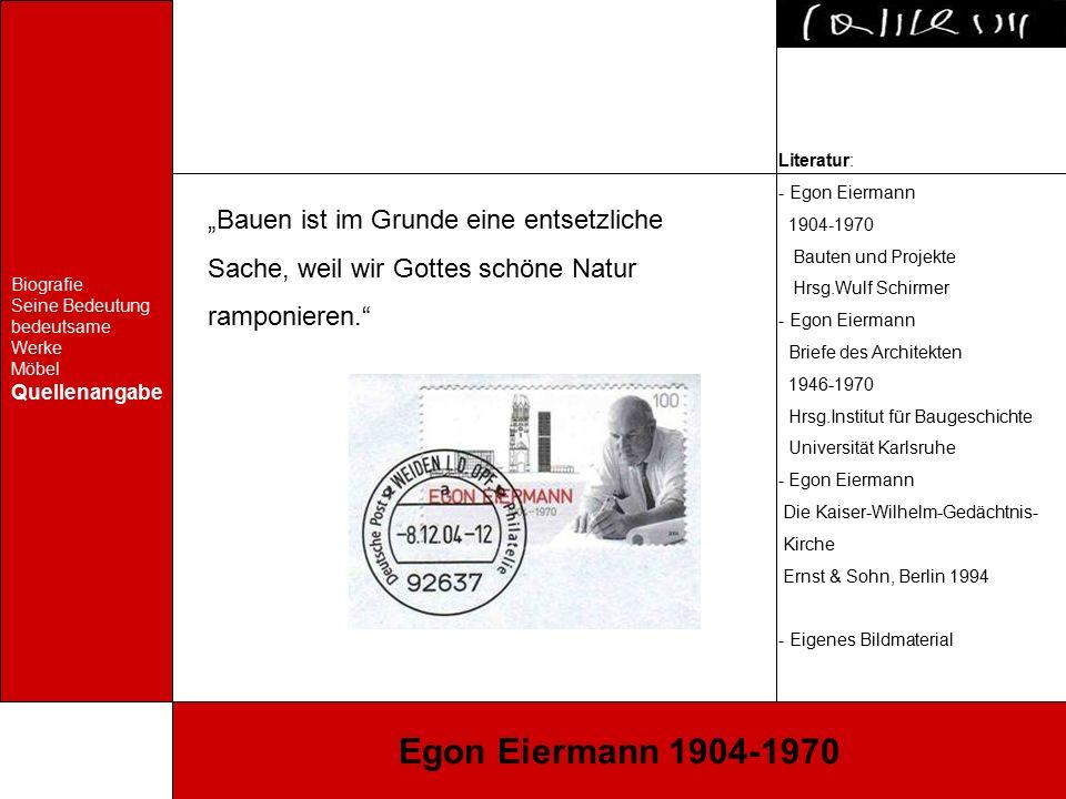 """Biografie Seine Bedeutung bedeutsame Werke Möbel Quellenangabe Egon Eiermann 1904-1970 """"Bauen ist im Grunde eine entsetzliche Sache, weil wir Gottes s"""