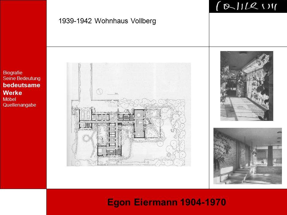 Biografie Seine Bedeutung bedeutsame Werke Möbel Quellenangabe Egon Eiermann 1904-1970 1939-1942 Wohnhaus Vollberg