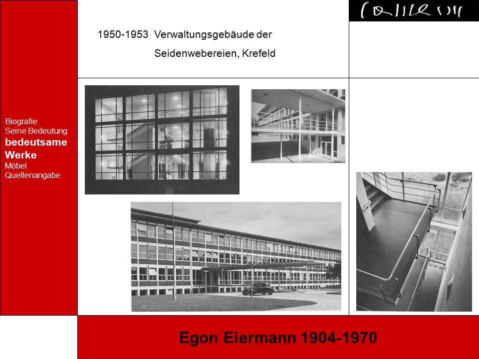 Biografie Seine Bedeutung bedeutsame Werke Möbel Quellenangabe Egon Eiermann 1904-1970 1950-1953 Verwaltungsgebäude der Seidenwebereien, Krefeld