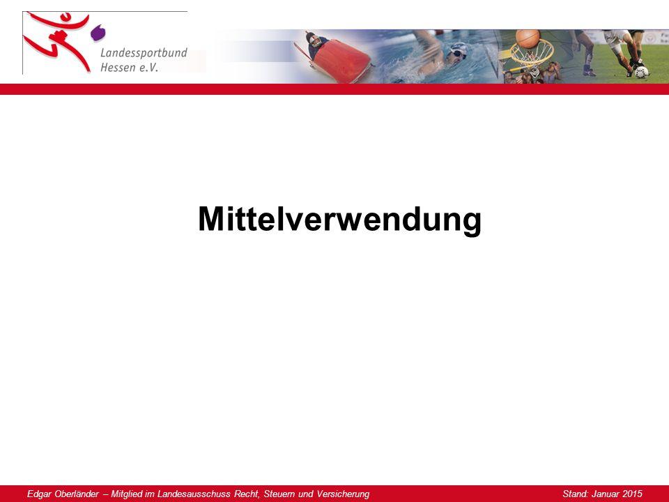 Edgar Oberländer – Mitglied im Landesausschuss Recht, Steuern und Versicherung Stand: Januar 2015 Mittelverwendung