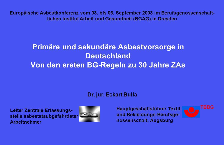 Primäre und sekundäre Asbestvorsorge in Deutschland Von den ersten BG-Regeln zu 30 Jahre ZAs Dr.