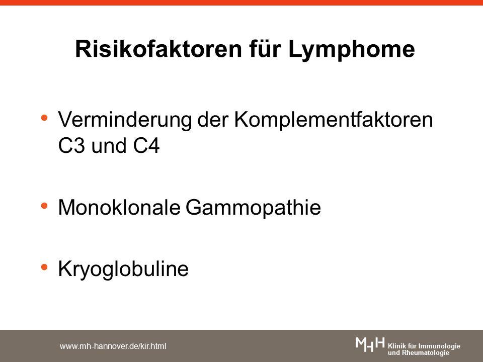 Klinik für Immunologie und Rheumatologie www.mh-hannover.de/kir.html Risikofaktoren für Lymphome Verminderung der Komplementfaktoren C3 und C4 Monoklonale Gammopathie Kryoglobuline