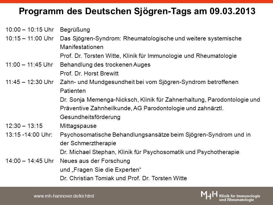 Klinik für Immunologie und Rheumatologie www.mh-hannover.de/kir.html Programm des Deutschen Sjögren-Tags am 09.03.2013 10:00 – 10:15 UhrBegrüßung 10:15 – 11:00 UhrDas Sjögren-Syndrom: Rheumatologische und weitere systemische Manifestationen Prof.