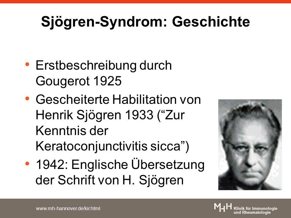"""www.mh-hannover.de/kir.html Sjögren-Syndrom: Geschichte Erstbeschreibung durch Gougerot 1925 Gescheiterte Habilitation von Henrik Sjögren 1933 (""""Zur K"""