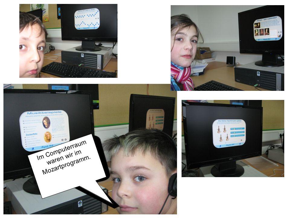 Im Computerraum waren wir im Mozartprogramm.