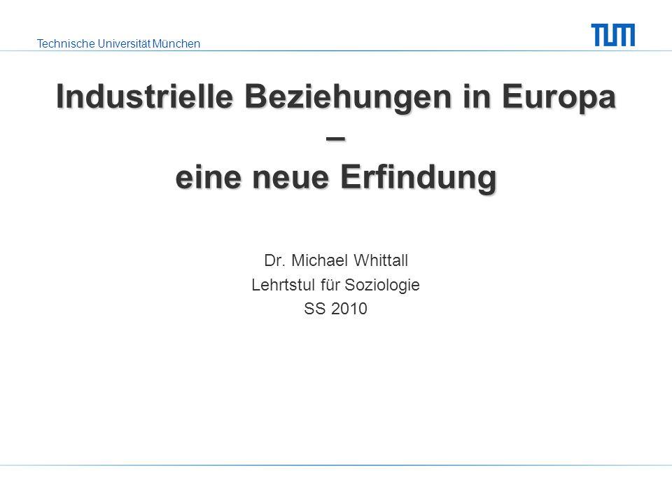Technische Universität München Industrielle Beziehungen in Europa – eine neue Erfindung Dr.