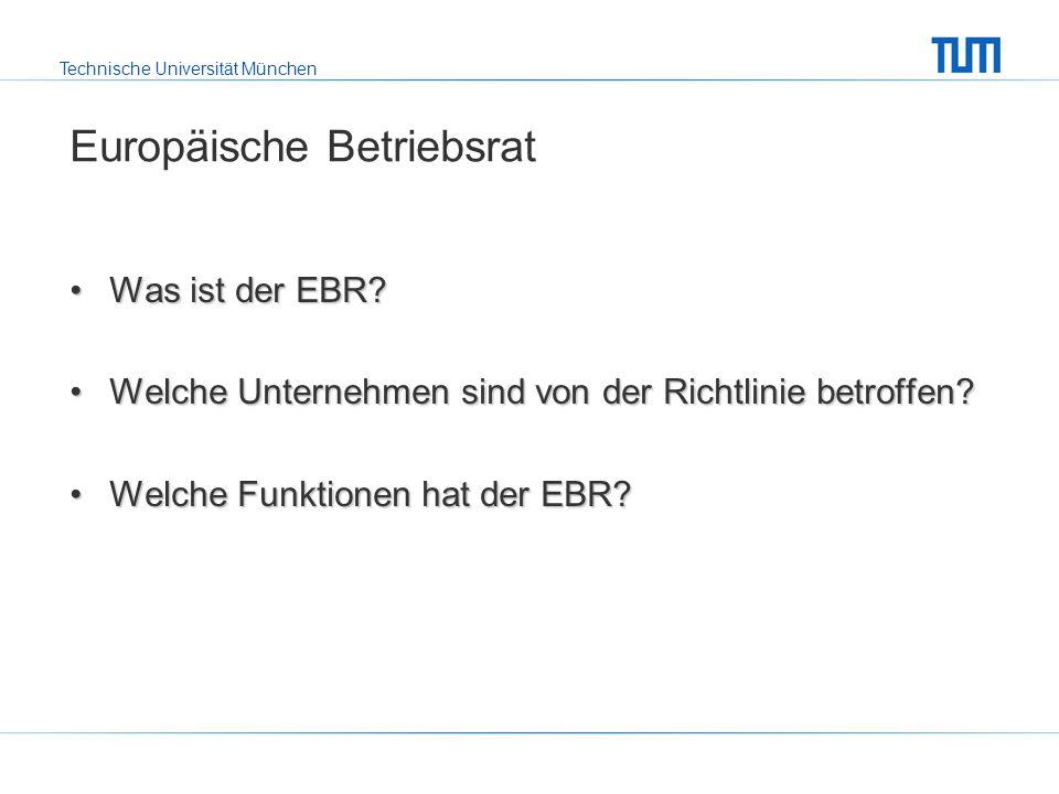 Technische Universität München Europäische Betriebsrat Was ist der EBR Was ist der EBR.