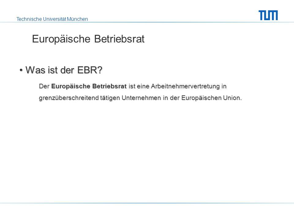 Technische Universität München Europäische Betriebsrat Was ist der EBR.