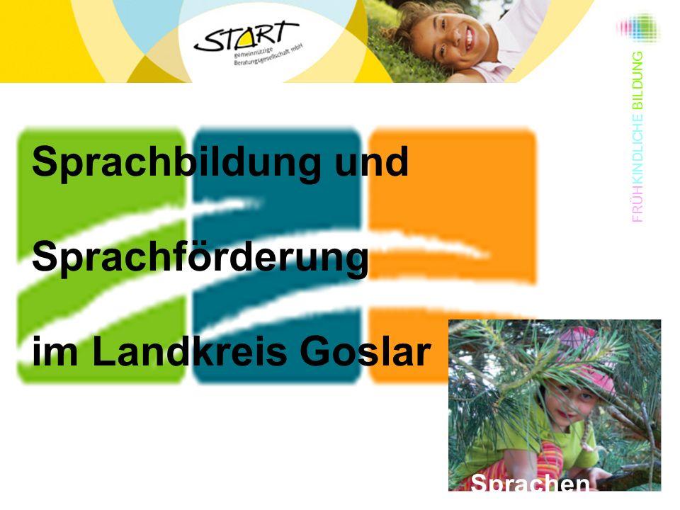 FRÜHKINDLICHE BILDUNG Sprachen Sprachbildung und Sprachförderung im Landkreis Goslar