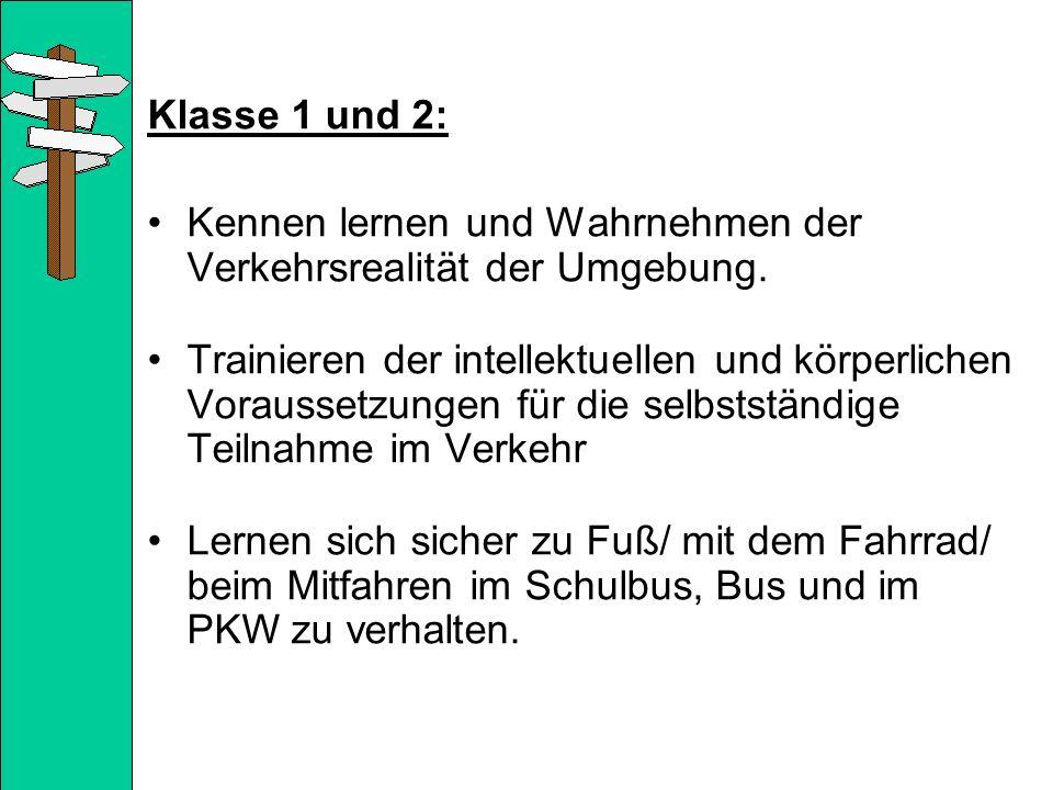 Klasse 1 und 2: Kennen lernen und Wahrnehmen der Verkehrsrealität der Umgebung. Trainieren der intellektuellen und körperlichen Voraussetzungen für di