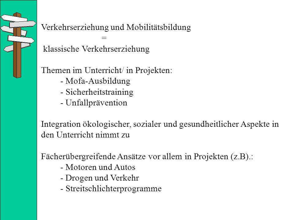 Verkehrserziehung und Mobilitätsbildung = klassische Verkehrserziehung Themen im Unterricht/ in Projekten: - Mofa-Ausbildung - Sicherheitstraining - U