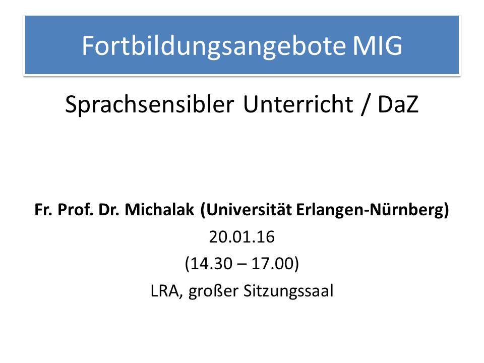 Fortbildungsangebote MIG Sprachsensibler Unterricht / DaZ Fr. Prof. Dr. Michalak (Universität Erlangen-Nürnberg) 20.01.16 (14.30 – 17.00) LRA, großer