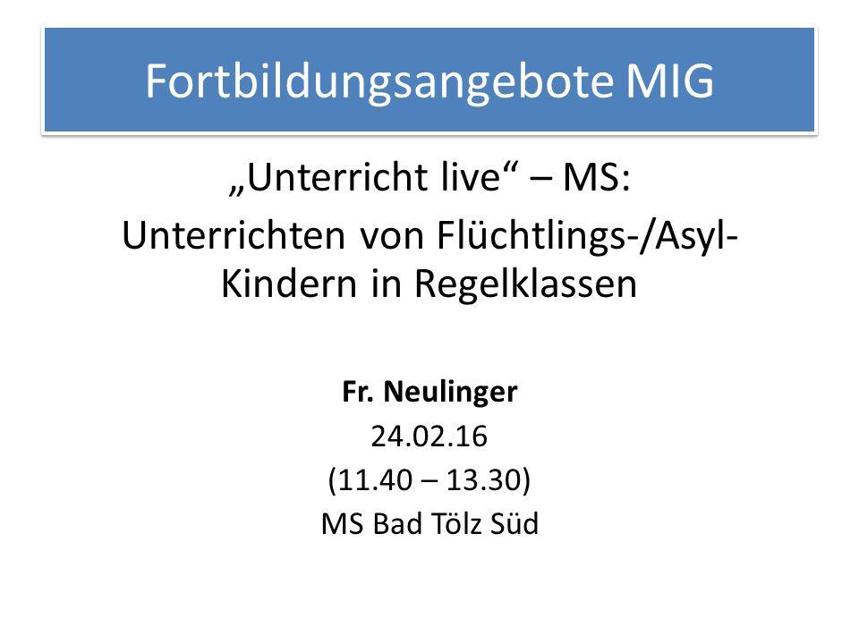 """Fortbildungsangebote MIG """"Unterricht live – MS: Unterrichten von Flüchtlings-/Asyl- Kindern in Regelklassen Fr."""