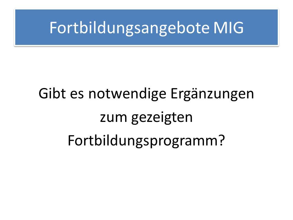 Fortbildungsangebote MIG Gibt es notwendige Ergänzungen zum gezeigten Fortbildungsprogramm?