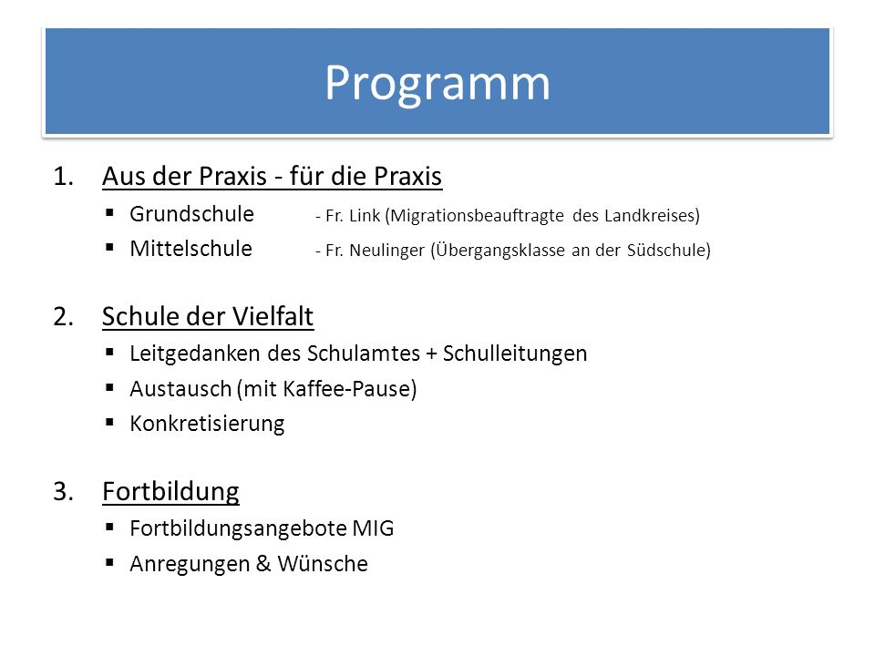 Programm 1.Aus der Praxis - für die Praxis  Grundschule - Fr. Link (Migrationsbeauftragte des Landkreises)  Mittelschule - Fr. Neulinger (Übergangsk