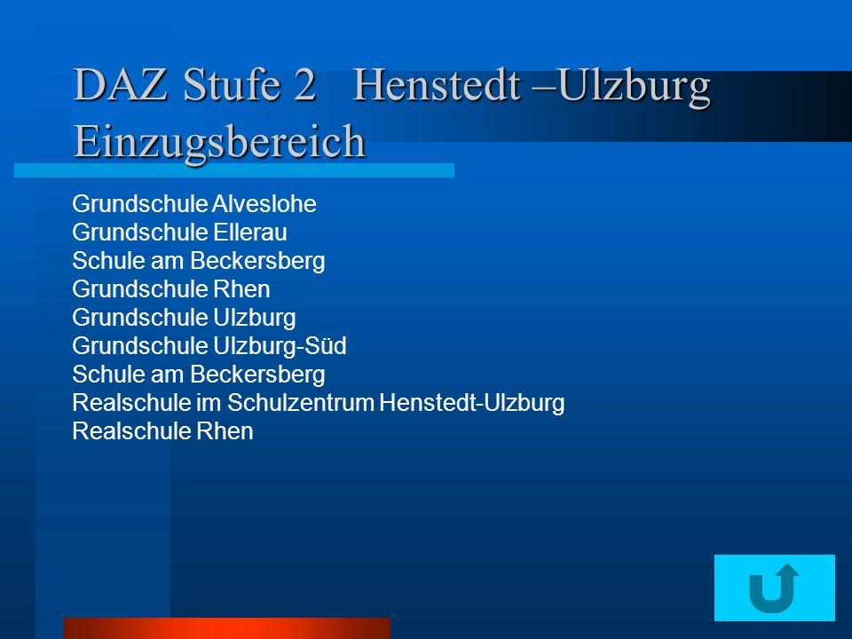DAZ Stufe 2 Henstedt –Ulzburg Einzugsbereich Grundschule Alveslohe Grundschule Ellerau Schule am Beckersberg Grundschule Rhen Grundschule Ulzburg Grun