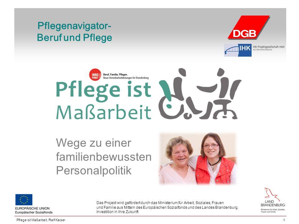 Pflegenavigator- Beruf und Pflege 1 Das Projekt wird gefördert durch das Ministerium für Arbeit, Soziales, Frauen und Familie aus Mitteln des Europäischen Sozialfonds und des Landes Brandenburg.