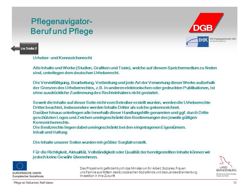 Pflegenavigator- Beruf und Pflege 10 Das Projekt wird gefördert durch das Ministerium für Arbeit, Soziales, Frauen und Familie aus Mitteln des Europäischen Sozialfonds und des Landes Brandenburg.