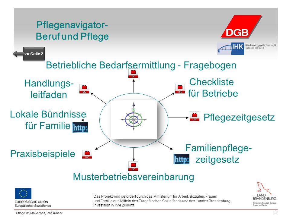 Pflegenavigator- Beruf und Pflege Lokale Bündnisse für Familie 3 Das Projekt wird gefördert durch das Ministerium für Arbeit, Soziales, Frauen und Familie aus Mitteln des Europäischen Sozialfonds und des Landes Brandenburg.