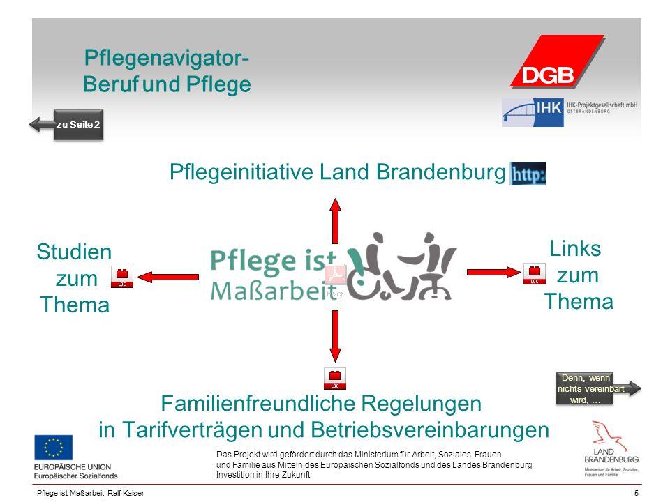 Pflegenavigator- Beruf und Pflege 5 Das Projekt wird gefördert durch das Ministerium für Arbeit, Soziales, Frauen und Familie aus Mitteln des Europäischen Sozialfonds und des Landes Brandenburg.