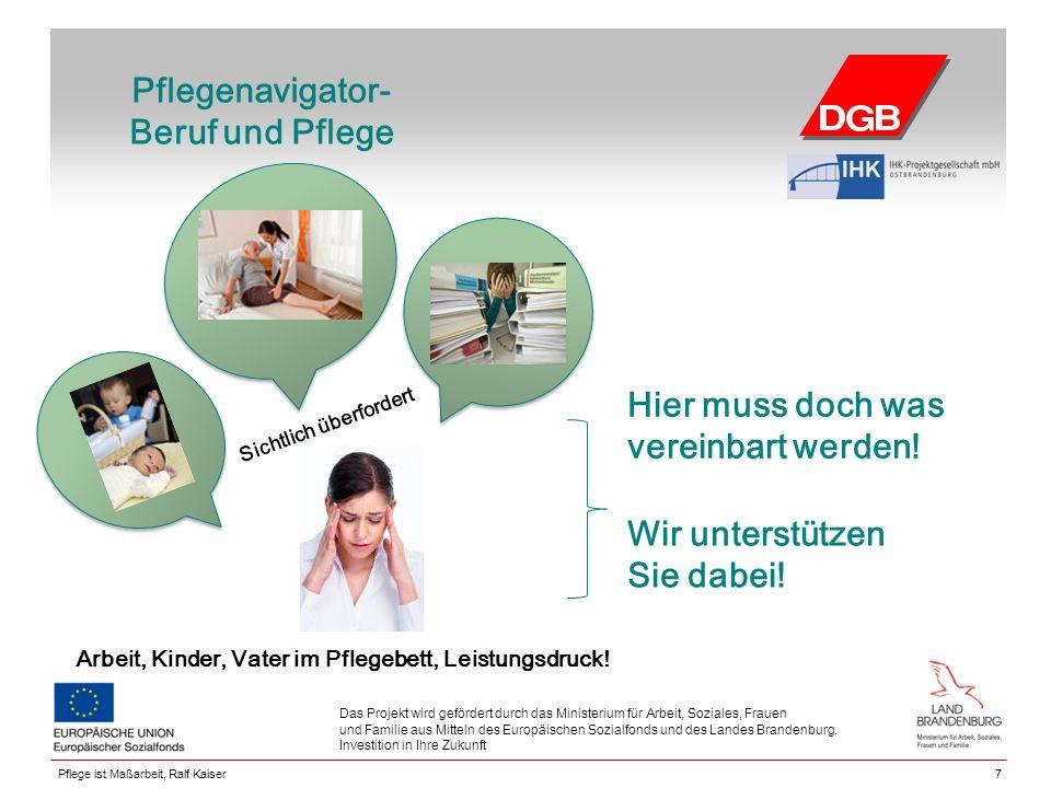 Pflegenavigator- Beruf und Pflege 7 Das Projekt wird gefördert durch das Ministerium für Arbeit, Soziales, Frauen und Familie aus Mitteln des Europäis