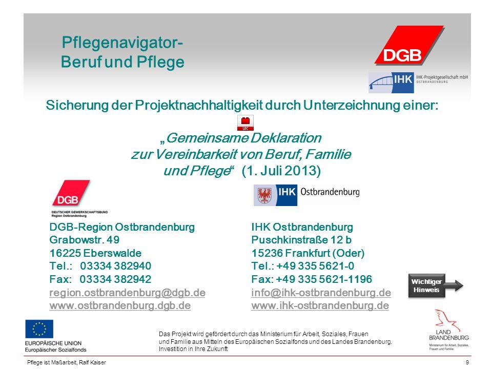 Pflegenavigator- Beruf und Pflege 9 Das Projekt wird gefördert durch das Ministerium für Arbeit, Soziales, Frauen und Familie aus Mitteln des Europäischen Sozialfonds und des Landes Brandenburg.