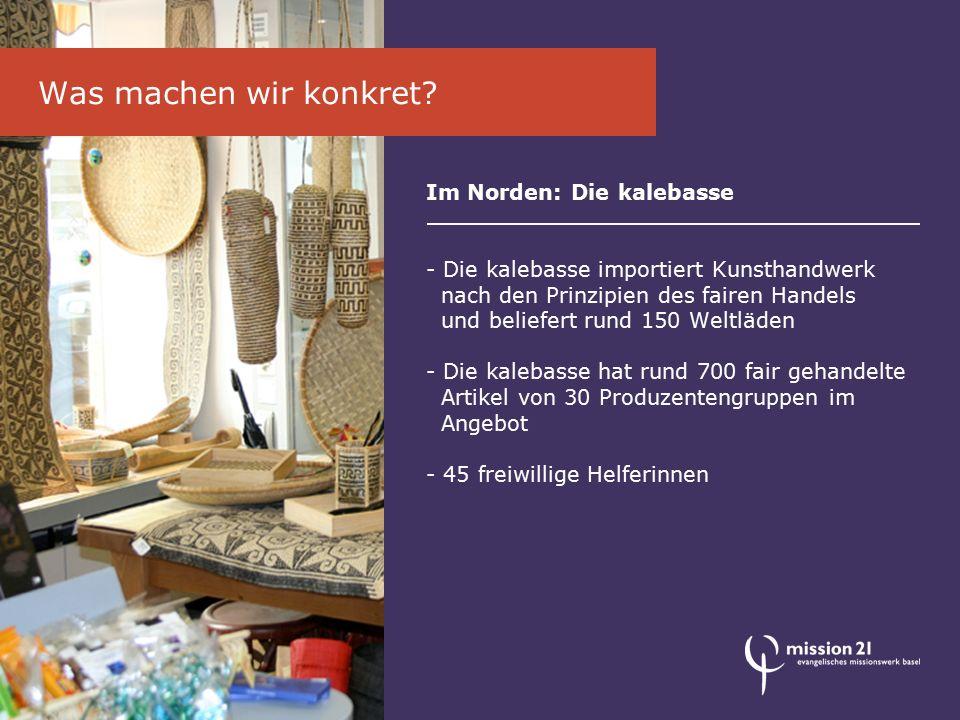 Im Norden: Die kalebasse - Die kalebasse importiert Kunsthandwerk nach den Prinzipien des fairen Handels und beliefert rund 150 Weltläden - Die kaleba