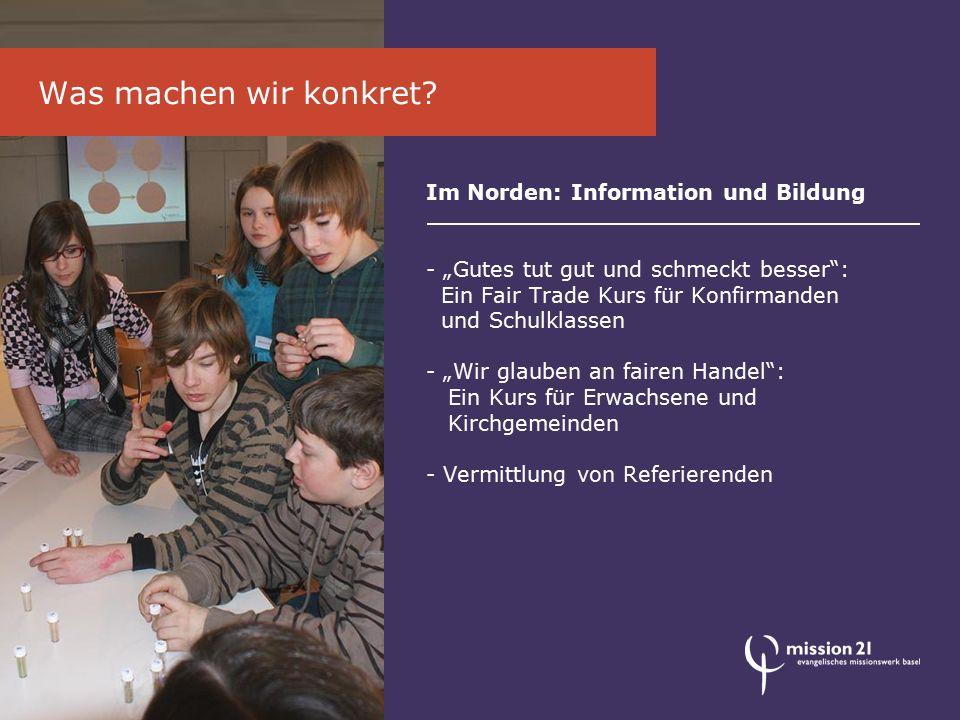 """Im Norden: Information und Bildung - """"Gutes tut gut und schmeckt besser"""": Ein Fair Trade Kurs für Konfirmanden und Schulklassen - """"Wir glauben an fair"""