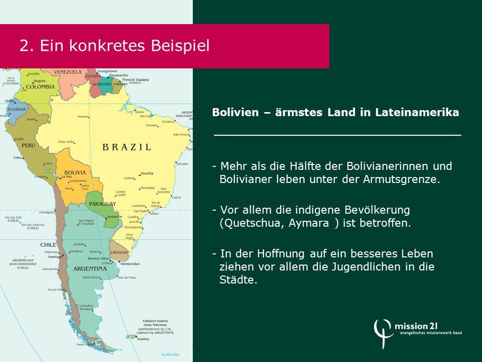 Bolivien – ärmstes Land in Lateinamerika - Mehr als die Hälfte der Bolivianerinnen und Bolivianer leben unter der Armutsgrenze. - Vor allem die indige