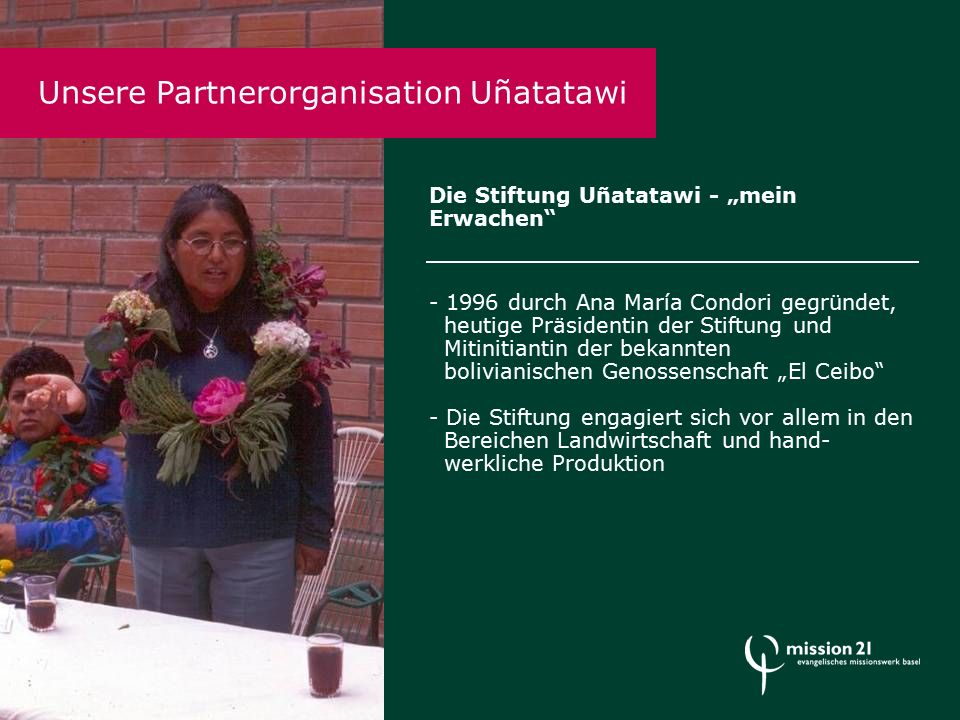 """Die Stiftung Uñatatawi - """"mein Erwachen - 1996 durch Ana María Condori gegründet, heutige Präsidentin der Stiftung und Mitinitiantin der bekannten bolivianischen Genossenschaft """"El Ceibo - Die Stiftung engagiert sich vor allem in den Bereichen Landwirtschaft und hand- werkliche Produktion Unsere Partnerorganisation Uñatatwi Unsere Partnerorganisation Uñatatawi"""