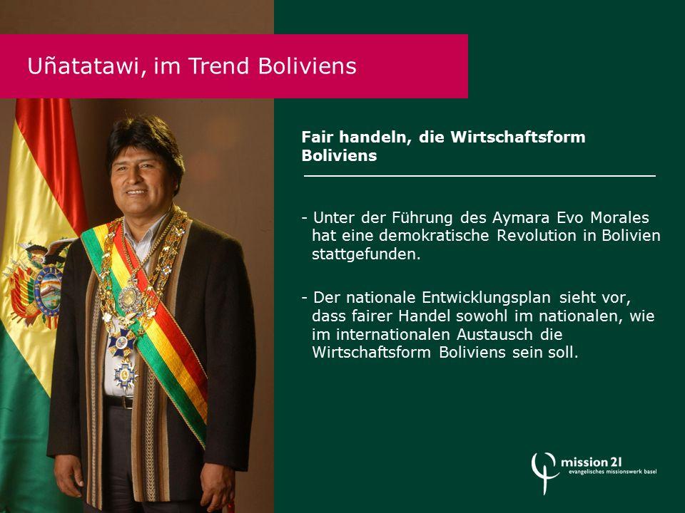 Fair handeln, die Wirtschaftsform Boliviens - Unter der Führung des Aymara Evo Morales hat eine demokratische Revolution in Bolivien stattgefunden.
