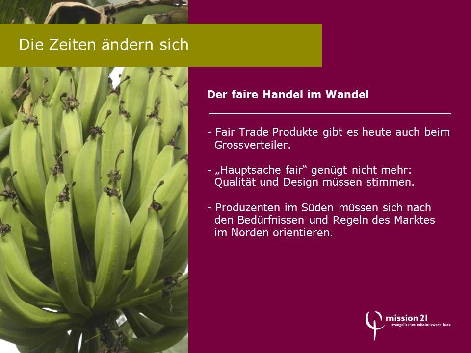 """Der faire Handel im Wandel - Fair Trade Produkte gibt es heute auch beim Grossverteiler. - """"Hauptsache fair"""" genügt nicht mehr: Qualität und Design mü"""