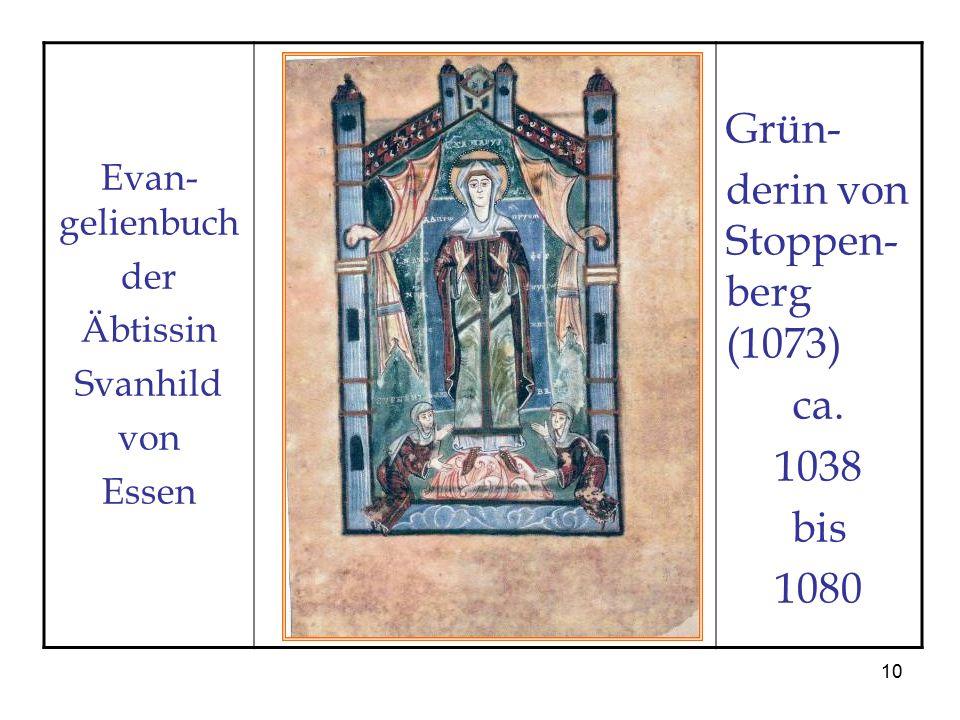 10 Evan- gelienbuch der Äbtissin Svanhild von Essen Grün- derin von Stoppen- berg (1073) ca. 1038 bis 1080