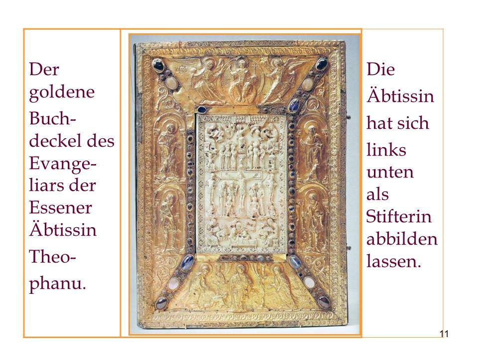 11 Der goldene Buch- deckel des Evange- liars der Essener Äbtissin Theo- phanu. Die Äbtissin hat sich links unten als Stifterin abbilden lassen.