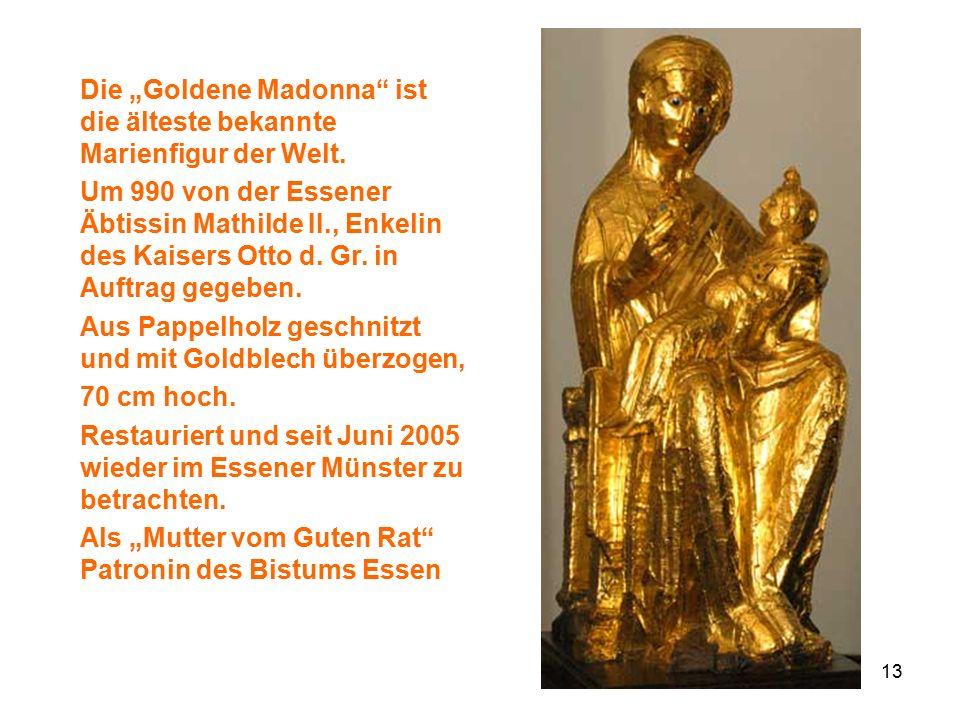 """13 Die """"Goldene Madonna"""" ist die älteste bekannte Marienfigur der Welt. Um 990 von der Essener Äbtissin Mathilde II., Enkelin des Kaisers Otto d. Gr."""