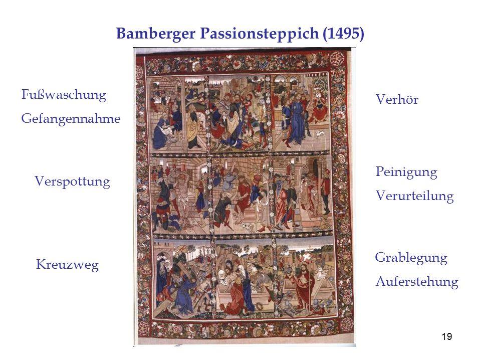 19 Bamberger Passionsteppich (1495) Fußwaschung Gefangennahme Verhör Verspottung Peinigung Verurteilung Kreuzweg Grablegung Auferstehung