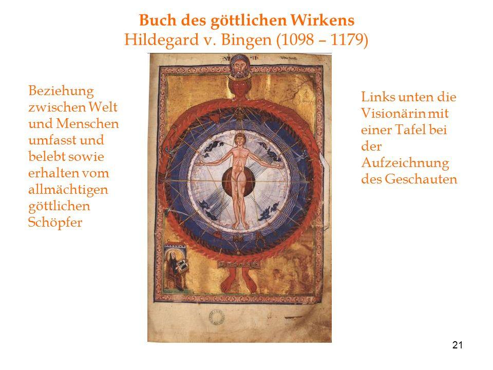 21 Buch des göttlichen Wirkens Hildegard v. Bingen (1098 – 1179) Beziehung zwischen Welt und Menschen umfasst und belebt sowie erhalten vom allmächtig