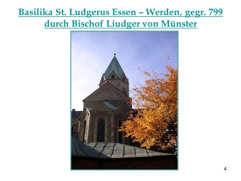 4 Basilika St. Ludgerus Essen – Werden, gegr. 799 durch Bischof Liudger von Münster Abtei Werden Essen - Abtei Werden Eine besondere Rolle spielten di