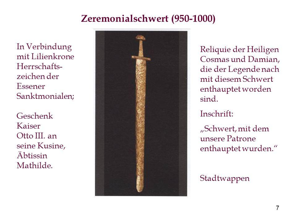 7 Zeremonialschwert (950-1000) In Verbindung mit Lilienkrone Herrschafts- zeichen der Essener Sanktmonialen; Geschenk Kaiser Otto III. an seine Kusine