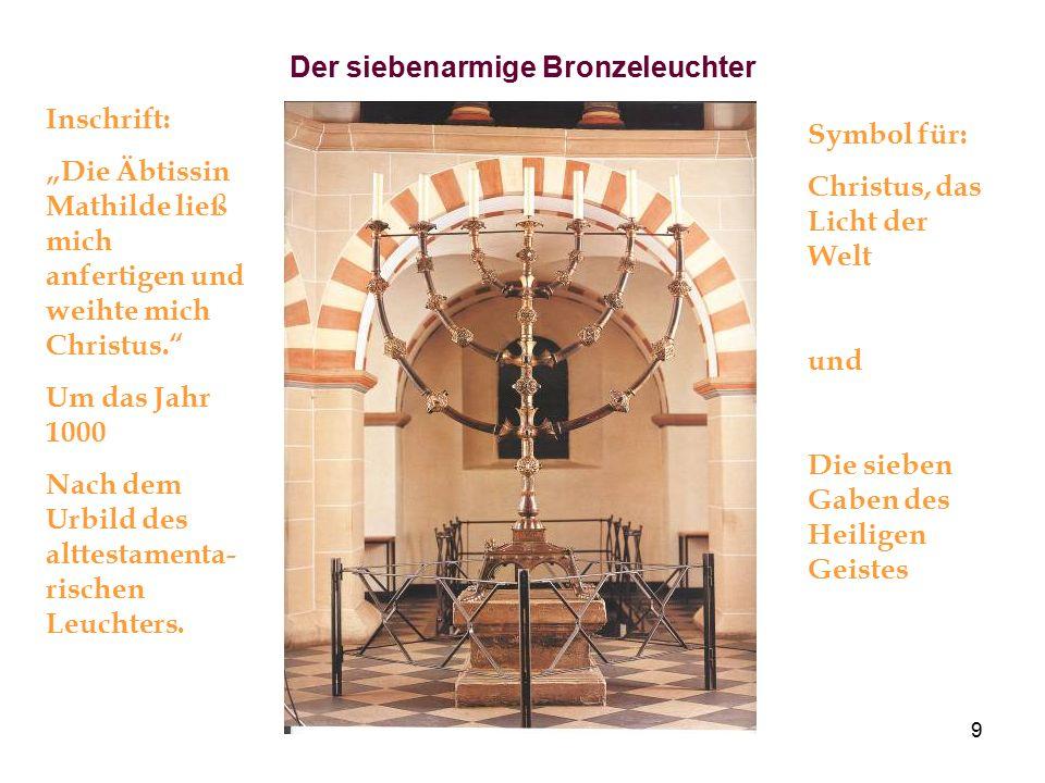 """9 Der siebenarmige Bronzeleuchter Inschrift: """"Die Äbtissin Mathilde ließ mich anfertigen und weihte mich Christus."""" Um das Jahr 1000 Nach dem Urbild d"""