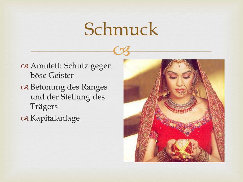  Schmuck  Amulett: Schutz gegen böse Geister  Betonung des Ranges und der Stellung des Trägers  Kapitalanlage