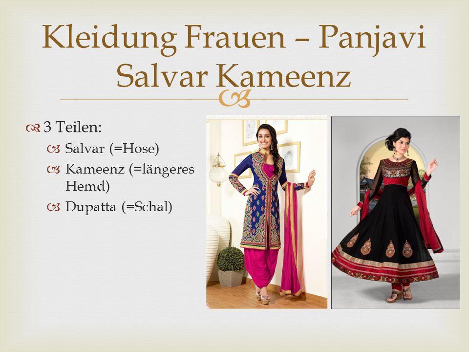  Kleidung Frauen – Panjavi Salvar Kameenz  3 Teilen:  Salvar (=Hose)  Kameenz (=längeres Hemd)  Dupatta (=Schal)
