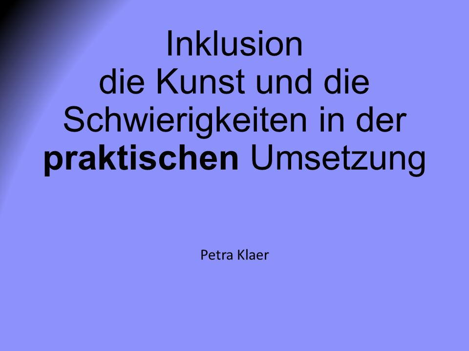 Inklusion die Kunst und die Schwierigkeiten in der praktischen Umsetzung Petra Klaer