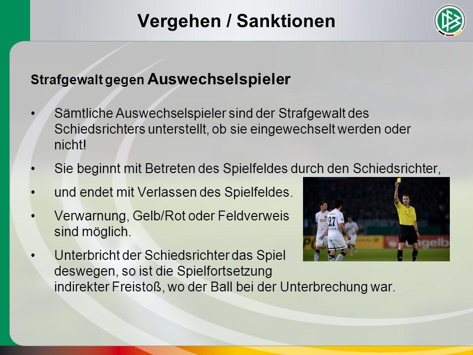Vergehen / Sanktionen Strafgewalt gegen Auswechselspieler Sämtliche Auswechselspieler sind der Strafgewalt des Schiedsrichters unterstellt, ob sie eingewechselt werden oder nicht.